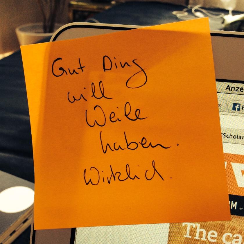 Post-it: Gut Ding will Weile haben. Wirklich.